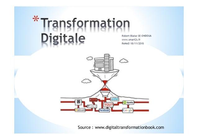 Robert Blaise SE-ONDOUA www.smart2s.fr ReMeD 18/11/2015 * Source : www.digitaltransformationbook.com