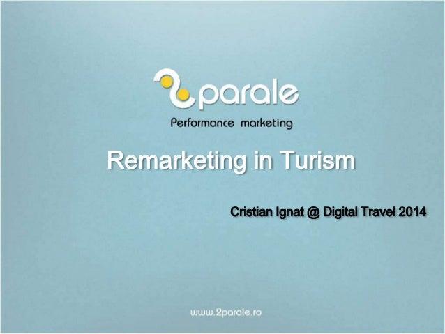 Remarketing in Turism Cristian Ignat @ Digital Travel 2014