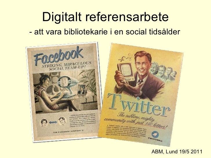 Digitalt referensarbete - att vara bibliotekarie i en social tidsålder ABM, Lund 19/5 2011