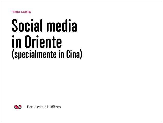 Pietro Colella  Social media in Oriente  (specialmente in Cina)  Dati e casi di utilizzo