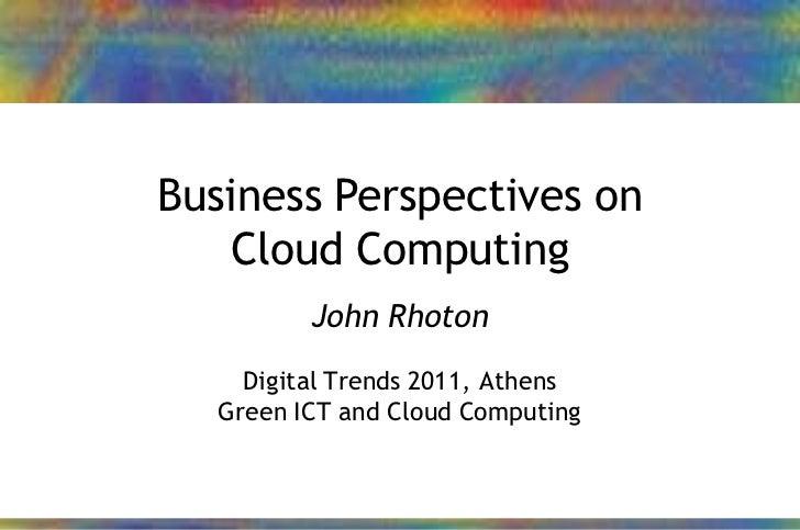 Business Perspectives on                Cloud Computing                       John Rhoton                  Digital Trends ...