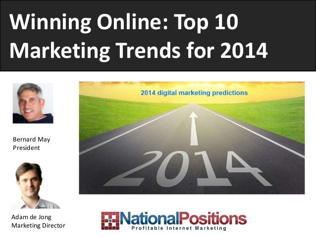 Winning Online: Top 10 Marketing Trends for 2014  Bernard May President  Adam de Jong Marketing Director