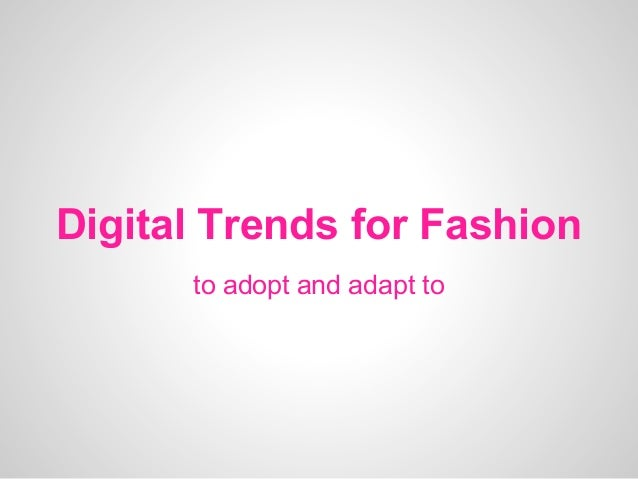Digital Trends for Fashionto adopt and adapt to