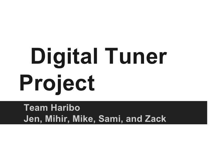 Digital TunerProjectTeam HariboJen, Mihir, Mike, Sami, and Zack