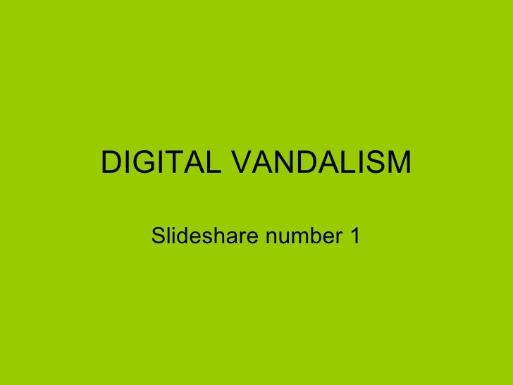 DIGITAL VANDALISM Slideshare number 1