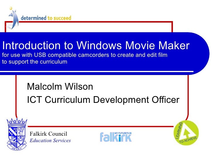 Introduction to Windows Movie Maker  for use with USB compatible camcorders to create and edit film  to support the curric...