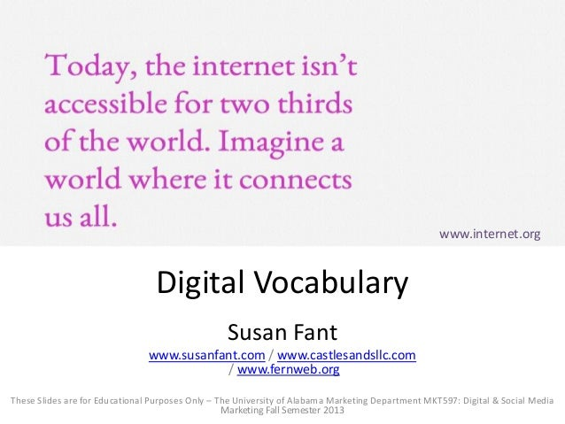 Digital Vocabulary Susan Fant www.susanfant.com / www.castlesandsllc.com / www.fernweb.org These Slides are for Educationa...