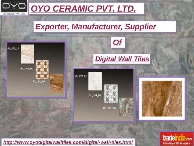 OYO CERAMIC PVT. LTD.OYO CERAMIC PVT. LTD. http://www.oyodigitalwalltiles.com/digital-wall-tiles.htmlhttp://www.oyodigital...