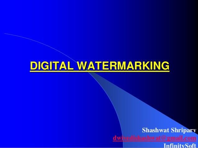 DIGITAL WATERMARKING Shashwat Shriparv dwivedishashwat@gmail.com