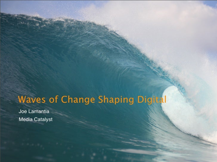 Waves of Change Shaping Digital Joe Lamantia Media Catalyst