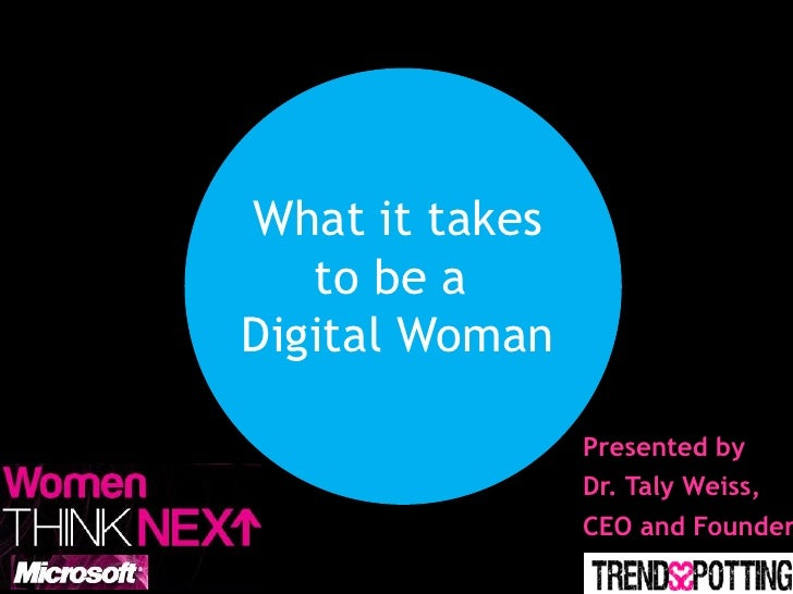 What it takes    to be a Digital Woman                  Presented by                 Dr. Taly Weiss,                 CEO a...