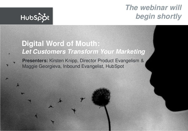 The webinar will                                                  begin shortly   Digital Word of Mouth: Let Customers Tra...