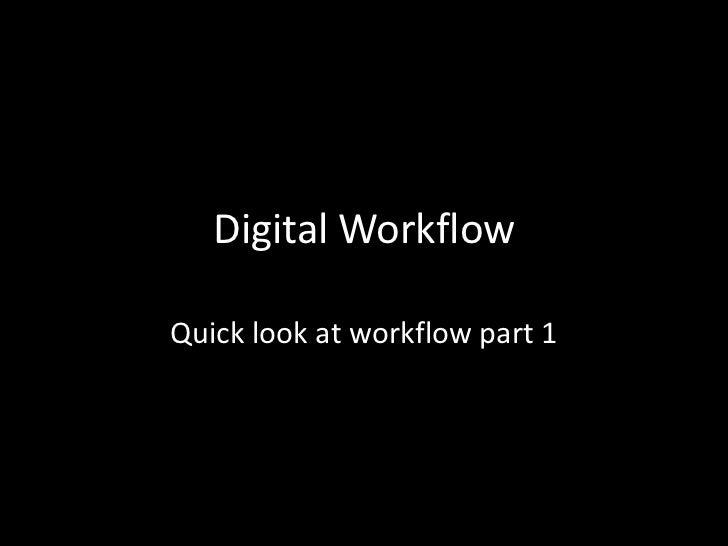 Digital WorkflowQuick look at workflow part 1