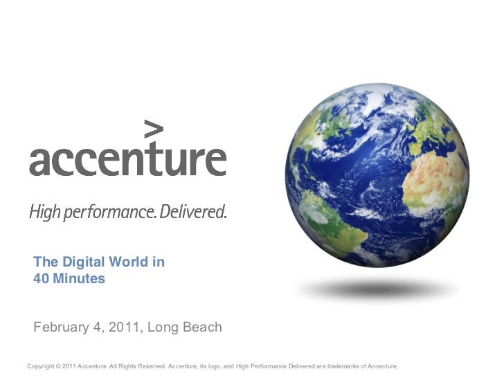 The Digital World in  40 Minutes  February 4, 2011, Long BeachCopyright © 2011 Accenture All Rights Reserved. Accenture, i...