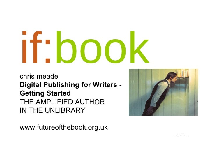 if: book chris meade Digital Publishing for Writers - Getting Started THE AMPLIFIED AUTHOR  IN THE UNLIBRARY www.futureoft...