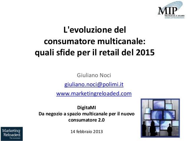 DigitaMI - L'evoluzione del consumatoremulticanale: quali sfide per il retail del 2015 - Giuliano Noci