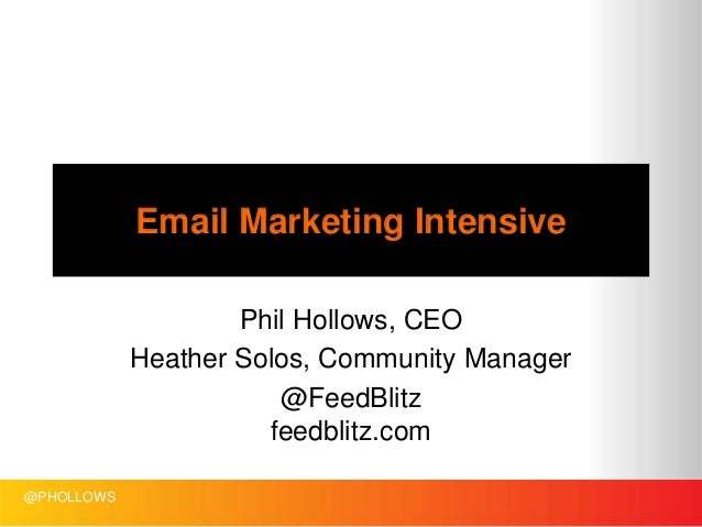 @PHOLLOWS Email Marketing Intensive Phil Hollows, CEO Heather Solos, Community Manager @FeedBlitz feedblitz.com