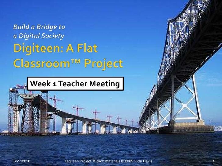 Build a Bridge toa Digital SocietyDigiteen: A Flat Classroom™ Project<br />6/28/10<br />1<br />Digiteen Project  Kickoff m...