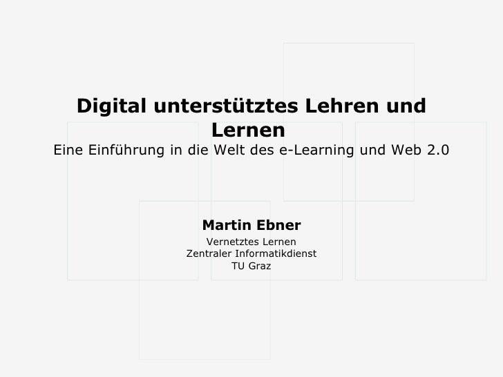 Digital unterstütztes Lehren und Lernen  Eine Einführung in die Welt des e-Learning und Web 2.0 Martin Ebner Vernetztes Le...