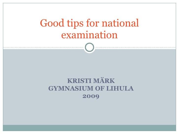 KRISTI MÄRK GYMNASIUM OF LIHULA 2009 Good tips for national examination