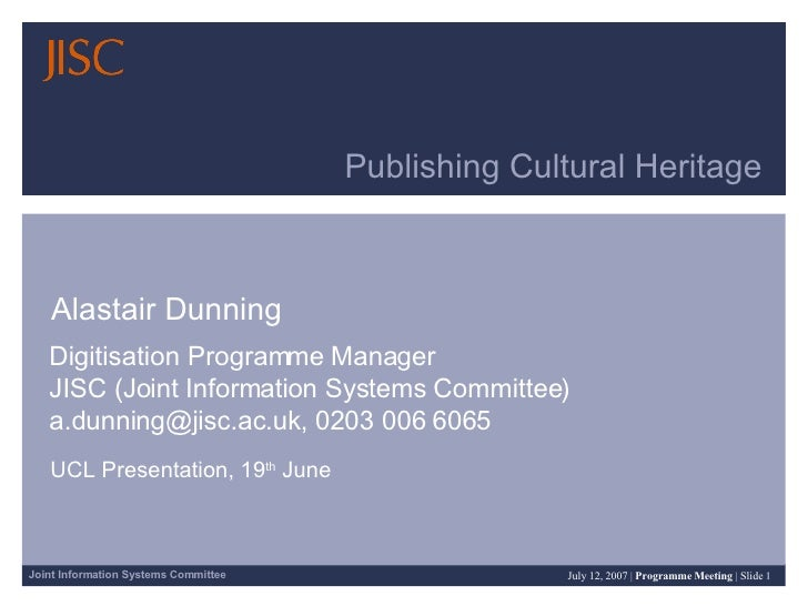 Publishing Cultural Heritage  Alastair Dunning Digitisation Programme Manager  JISC (Joint Information Systems Committee) ...