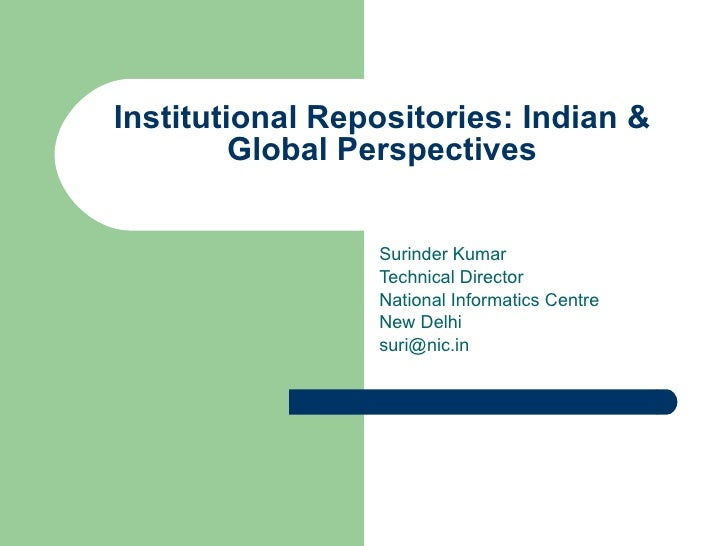 Institutional Repositories: Indian & Global Perspectives Surinder Kumar Technical Director National Informatics Centre New...