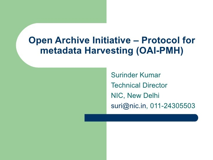 Open Archive Initiative – Protocol for metadata Harvesting (OAI-PMH) Surinder Kumar Technical Director NIC, New Delhi [ema...