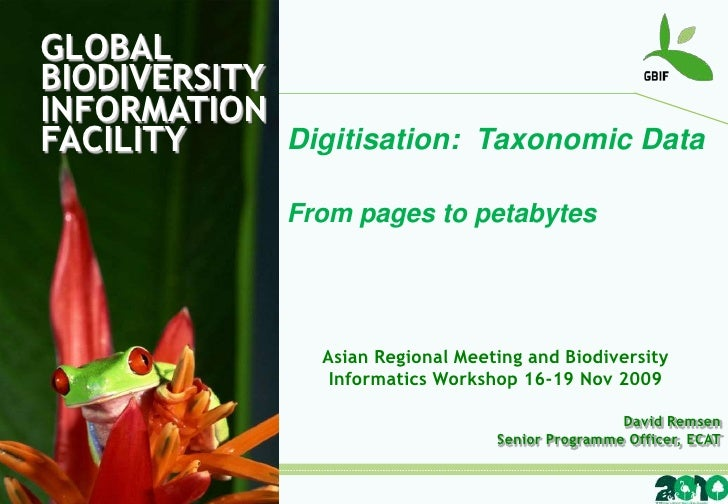 GLOBALBIODIVERSITY<br />INFORMATIONFACILITY<br />Digitisation:  Taxonomic Data<br />From pages to petabytes<br />Asian Reg...