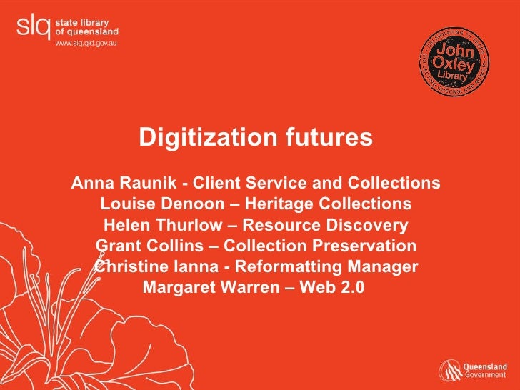Digitization futures Anna Raunik - Client Service and Collections Louise Denoon – Heritage Collections Helen Thurlow – Res...