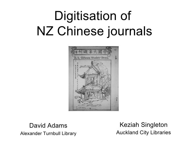 Digitisation of  NZ Chinese journals David Adams Alexander Turnbull Library Keziah Singleton Auckland City Libraries