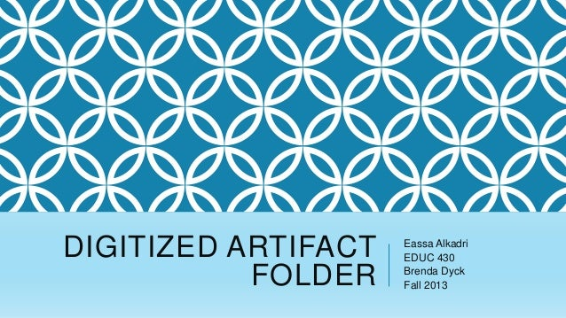 DIGITIZED ARTIFACT FOLDER  Eassa Alkadri EDUC 430 Brenda Dyck Fall 2013