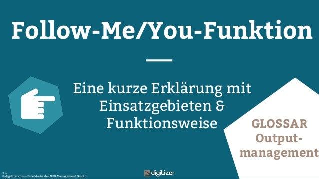 © digitizer.com – Eine Marke der NBD Management GmbH # 1 Follow-Me/You-Funktion Eine kurze Erklärung mit Einsatzgebieten &...