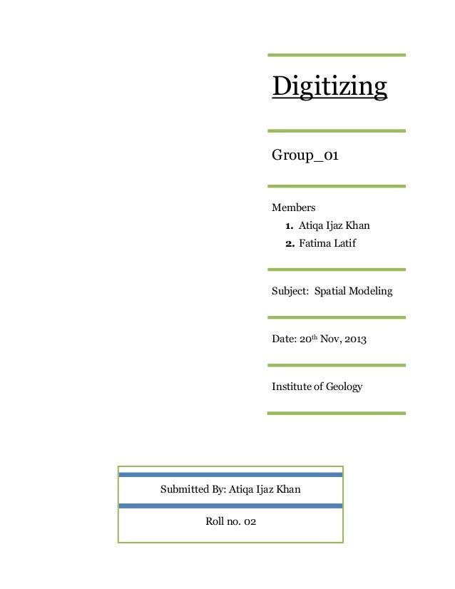 Digitizing Group_01  Members 1. Atiqa Ijaz Khan 2. Fatima Latif  Subject: Spatial Modeling  Date: 20th Nov, 2013  Institut...