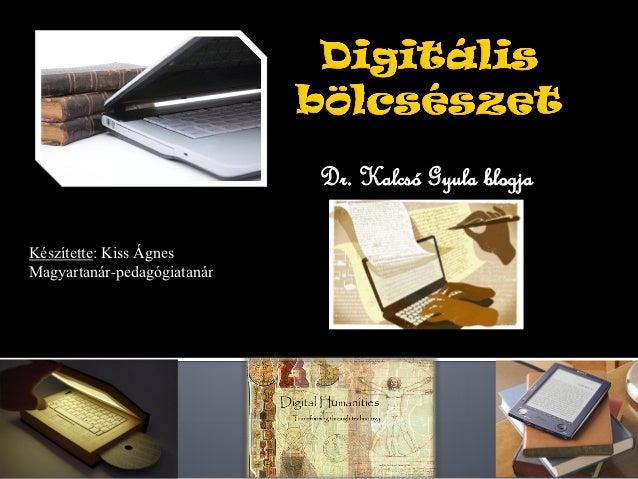 Dr. Kalcsó Gyula blogjaKészítette: Kiss ÁgnesMagyartanár-pedagógiatanár