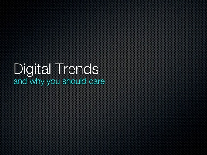 Digital Trendsand why you should care