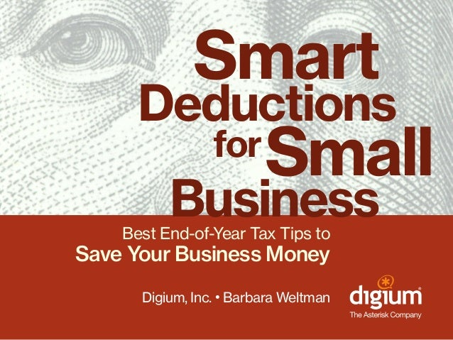Smart Deductions for Small Business  Best End-of-Year Tax Tips to  Save Your Business Money Digium, Inc. • Barbara Weltman