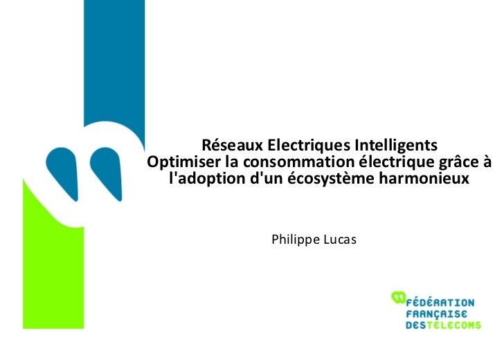 Réseaux Electriques Intelligents Optimiser la consommation électrique grâce à l'adoption d'un écosystème harmonieux Philip...