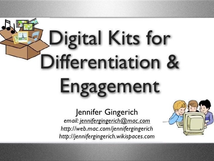 Digital Kits for Differentiation &   Engagement         Jennifer Gingerich     email: jennifergingerich@mac.com    http://...