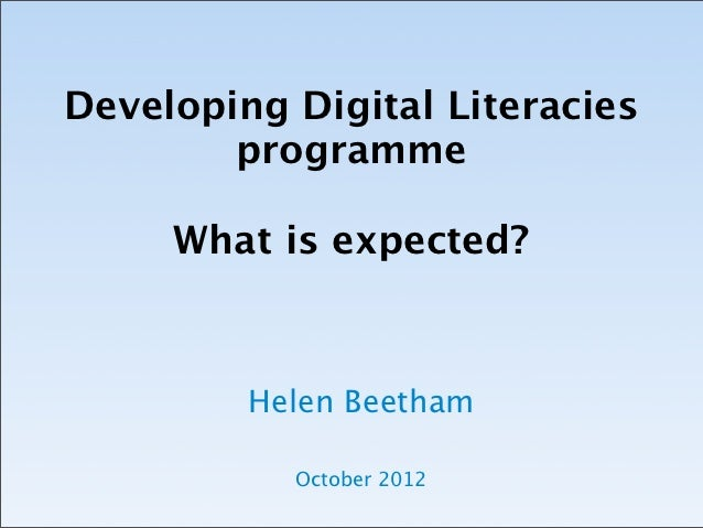 Developing Digital Literacies        programme                    What is expected?         Helen Beetham           Octobe...