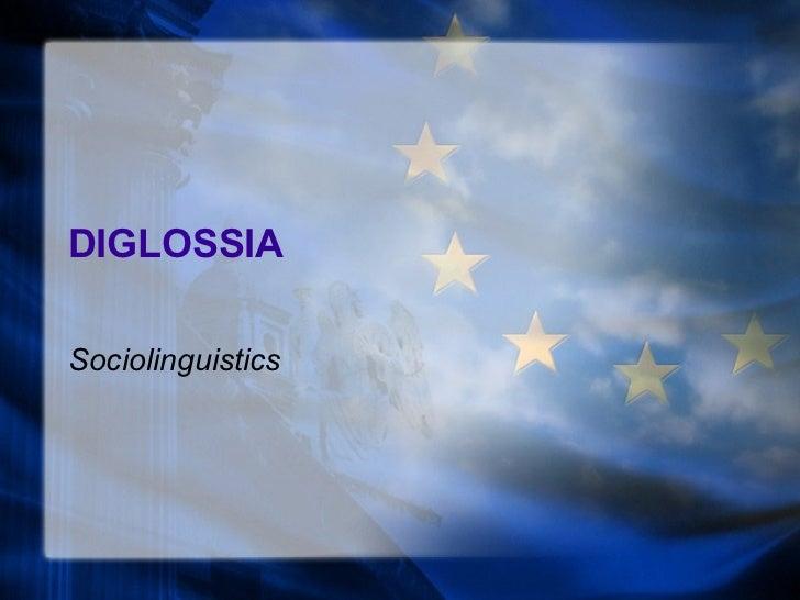 DIGLOSSIA Sociolinguistics