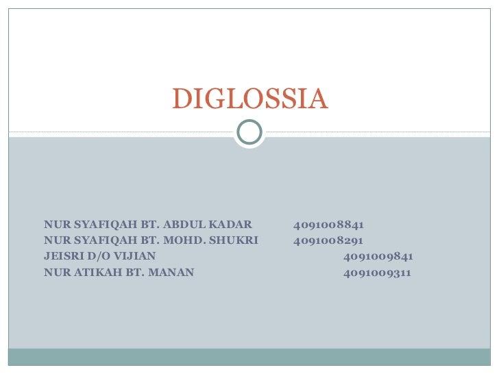 diglossia Extended diglossia (fishman 1967) up: introduction previous: power and prestige ferguson's original formulation ferguson originally summarized diglossia (1959: 435) as follows.