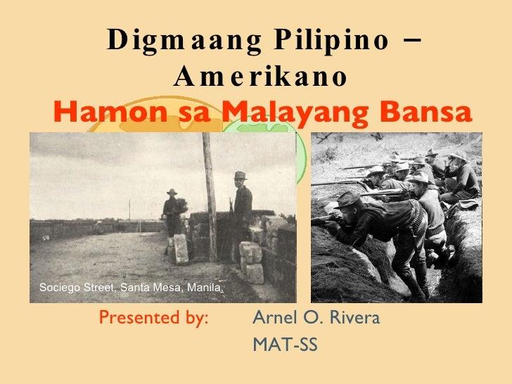 Digmaang Pilipino – Amerikano Hamon sa Malayang Bansa Presented by:   Arnel O. Rivera MAT-SS Sociego Street, Santa Mesa, M...
