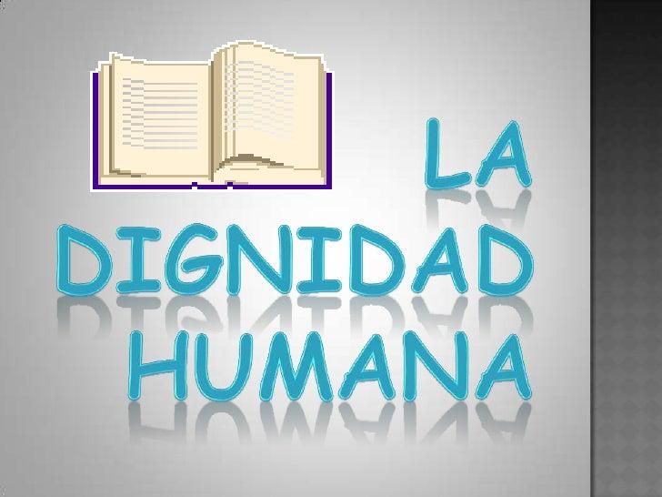 LA DIGNIDAD<br /> HUMANA<br />