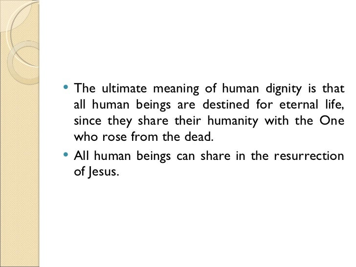 essay for human dignity Aldergrove says dignity (as humanness) is no different from other abstractions, for instance, preciousness or just because aldergrove notes that some people use dignity to mean something other than humanness aldergrove observes that, when dignity has a meaning other than.