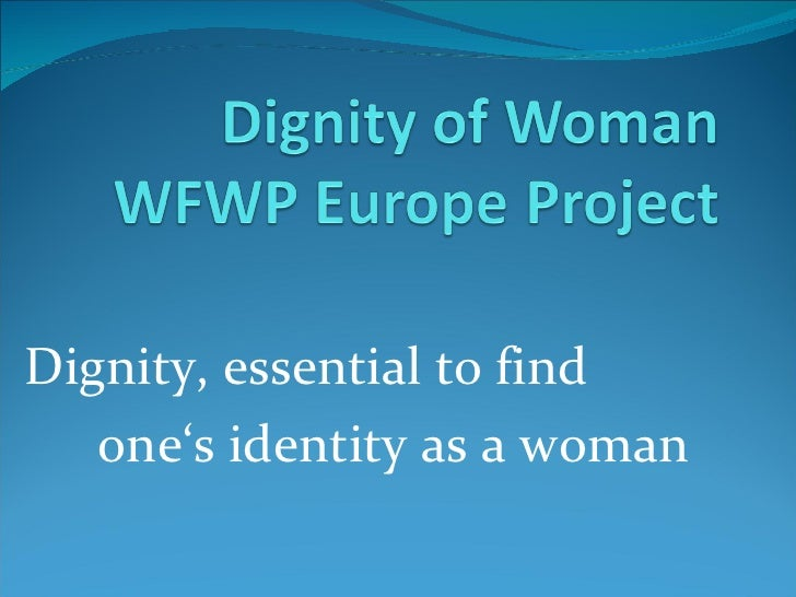 Dignity, essential to find  one's identity as a woman