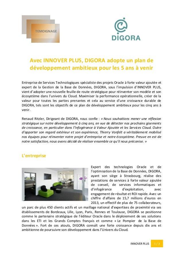 INNOVER PLUS 1 / 3 Avec INNOVER PLUS, DIGORA adopte un plan de développement ambitieux pour les 5 ans à venir Entreprise d...