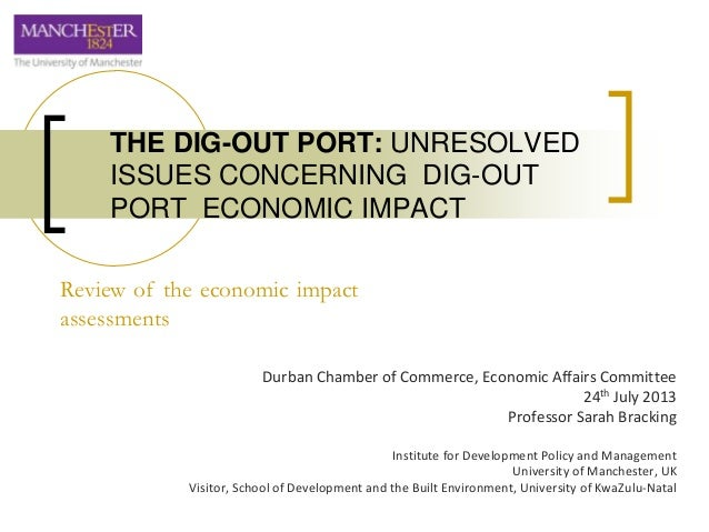 Durban Chamber of Commerce, Economic Affairs Committee 24th July 2013 Professor Sarah Bracking Institute for Development P...