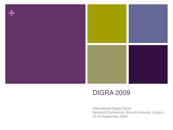 DIGRA 2009<br />International Digital Game ResearchConference, BrunelUniversity, London, 01-04 September, 2009<br />