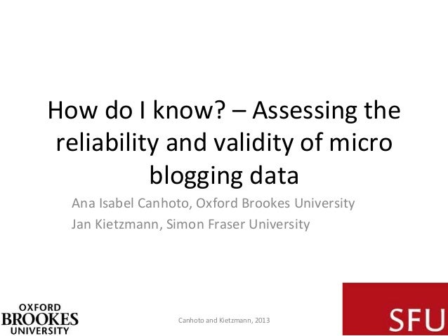 How	   do	   I	   know?	   –	   Assessing	   the	    reliability	   and	   validity	   of	   micro	    blogging	   data	  ...