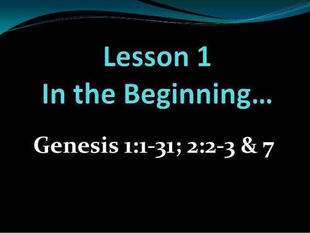 Genesis 1:1-31; 2:2-3 & 7